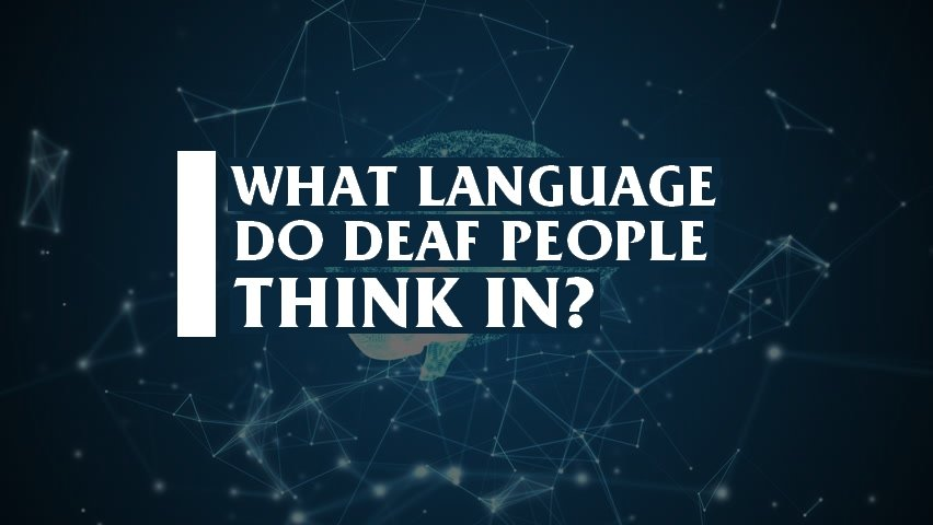 What deaf people say about the language they think in.