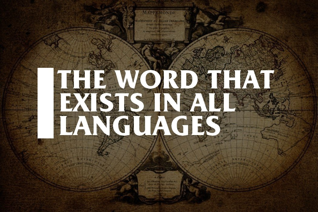 This is the word that exists in all human languages, according to research.