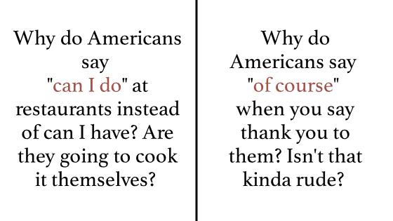 21 Phrases Americans Say That Make Zero Sense To Non-Americans.